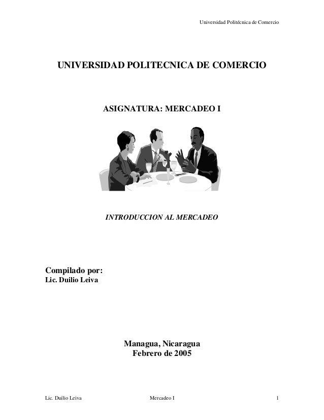 Universidad Politécnica de Comercio Lic. Duilio Leiva Mercadeo I 1 UNIVERSIDAD POLITECNICA DE COMERCIO ASIGNATURA: MERCADE...