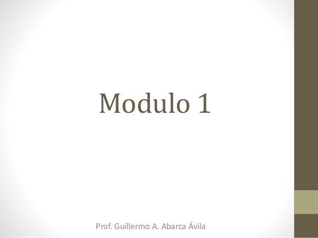 Modulo 1 Prof. Guillermo A. Abarca Ávila