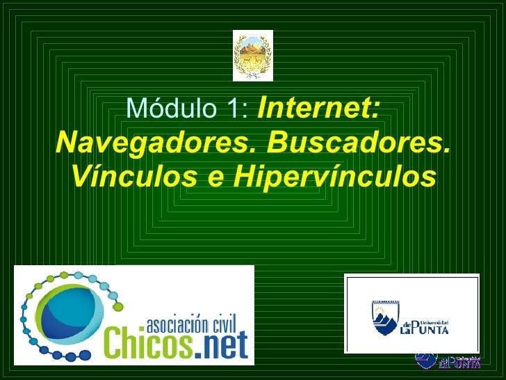 Módulo 1:  Internet: Navegadores. Buscadores. Vínculos e Hipervínculos