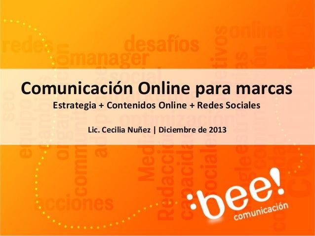 Comunicación Online para marcas Estrategia + Contenidos Online + Redes Sociales Lic. Cecilia Nuñez | Diciembre de 2013