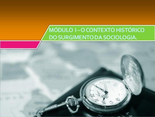 MÓDULO I –O CONTEXTO HISTÓRICODO SURGIMENTO DA SOCIOLOGIA.