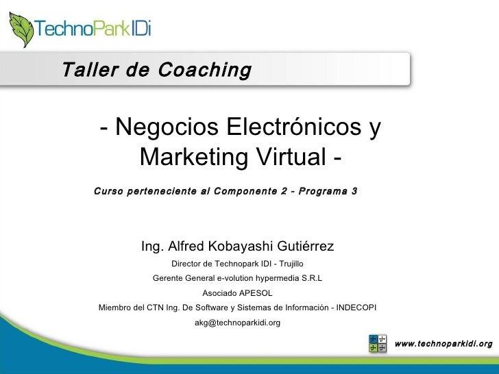Taller de Coaching  Ing. Alfred Kobayashi Gutiérrez Director de Technopark IDI - Trujillo Gerente General e-volution hyper...