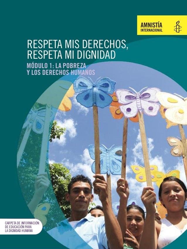RESPETA MIS DERECHOS, RESPETA MI DIGNIDAD MÓDULO 1: LA POBREZA Y LOS DERECHOS HUMANOS  CARPETA DE INFORMACIÓN DE EDUCACIÓN...