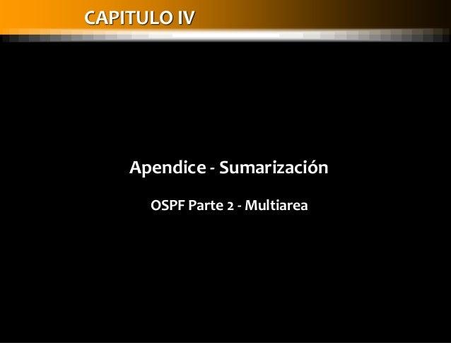 CAPITULO IVApendice - SumarizaciónOSPF Parte 2 - Multiarea