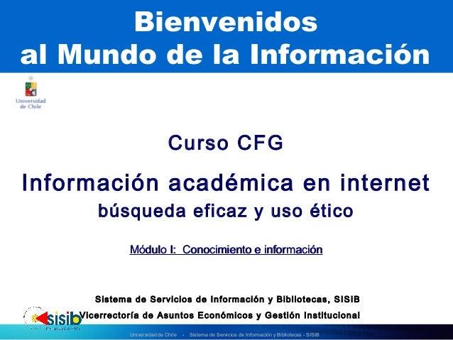Universidad de Chile - Sistema de Servicios de Información y Bibliotecas - SISIB Bienvenidos al Mundo de la Información Cu...