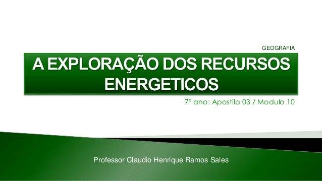 7º ano: Apostila 03 / Modulo 10 Professor Claudio Henrique Ramos Sales GEOGRAFIA