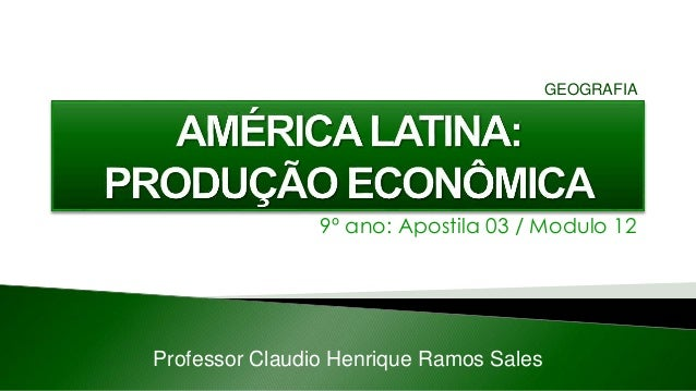 9º ano: Apostila 03 / Modulo 12 Professor Claudio Henrique Ramos Sales GEOGRAFIA