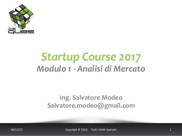 StartupCourse2017 Modulo1-AnalisidiMercato  06/12/17 Copyright©2016-Tu5idiri5riserva;. 1   Ing....