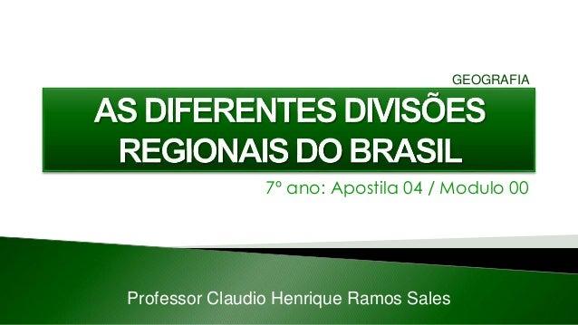 7º ano: Apostila 04 / Modulo 00 Professor Claudio Henrique Ramos Sales GEOGRAFIA