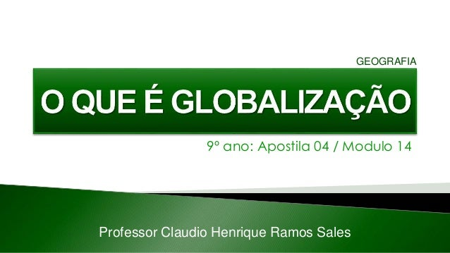 9º ano: Apostila 04 / Modulo 14 Professor Claudio Henrique Ramos Sales GEOGRAFIA