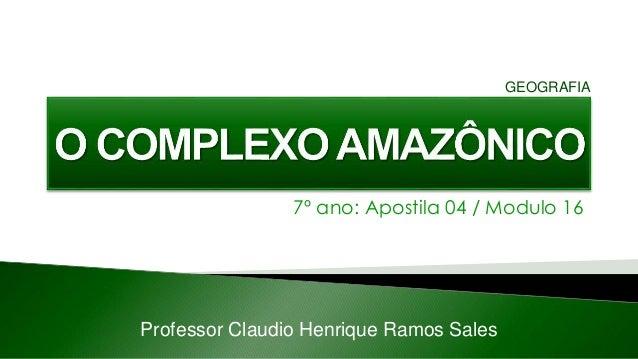 7º ano: Apostila 04 / Modulo 16 Professor Claudio Henrique Ramos Sales GEOGRAFIA