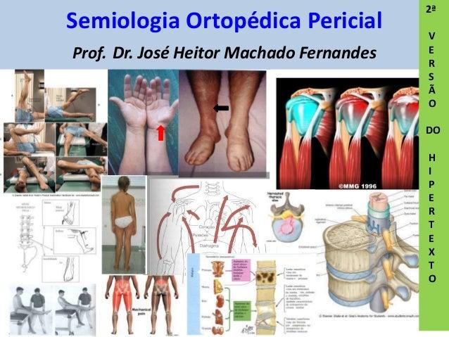 Semiologia Ortopédica Pericial Prof. Dr. José Heitor Machado Fernandes 2ª V E R S Ã O DO H I P E R T E X T O