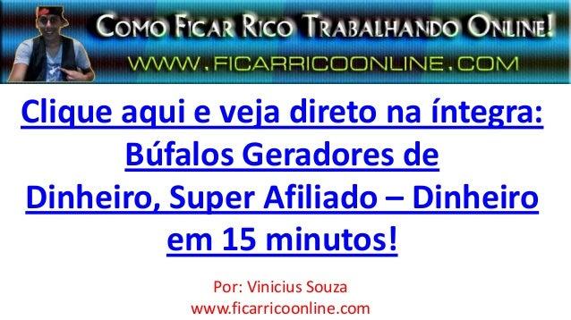Clique aqui e veja direto na íntegra:Búfalos Geradores deDinheiro, Super Afiliado – Dinheiroem 15 minutos!Por: Vinicius So...