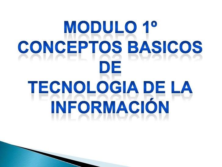 MODULO 1º<br />CONCEPTOS BASICOS DE<br />TECNOLOGIA DE LA<br />INFORMACIÓN<br />