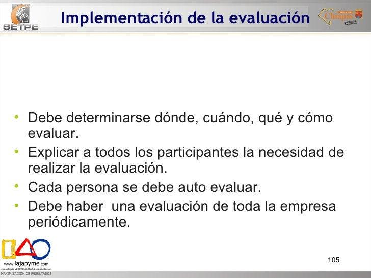 Implementación de la evaluación <ul><li>Debe determinarse dónde, cuándo, qué y cómo evaluar. </li></ul><ul><li>Explicar a ...
