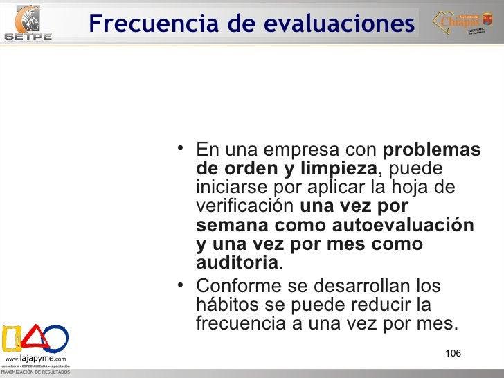 Frecuencia de evaluaciones <ul><li>En una empresa con  problemas de orden y limpieza , puede iniciarse por aplicar la hoja...