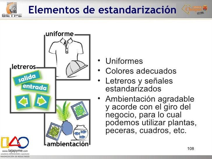 Elementos de estandarización <ul><li>Uniformes </li></ul><ul><li>Colores adecuados </li></ul><ul><li>Letreros y señales es...