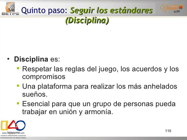 Quinto paso:   Seguir los estándares (Disciplina) <ul><li>Disciplina  es: </li></ul><ul><ul><li>Respetar las reglas del ju...