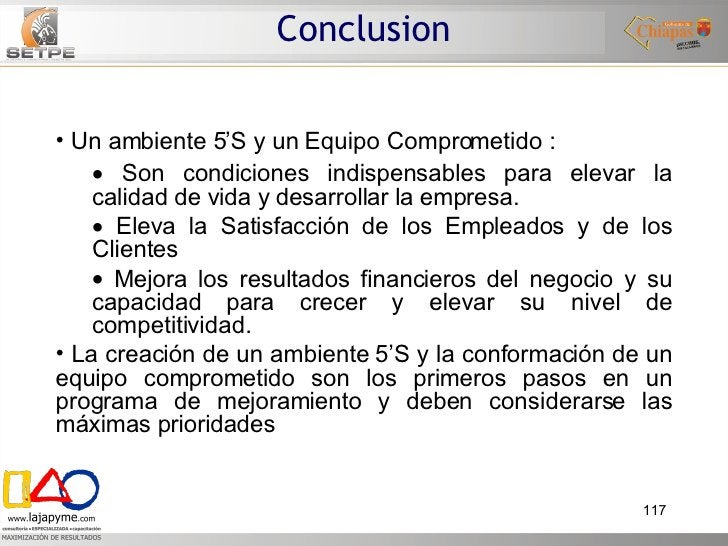 Conclusion <ul><li>Un ambiente 5'S y un Equipo Comprometido : </li></ul><ul><ul><li>Son condiciones indispensables para el...