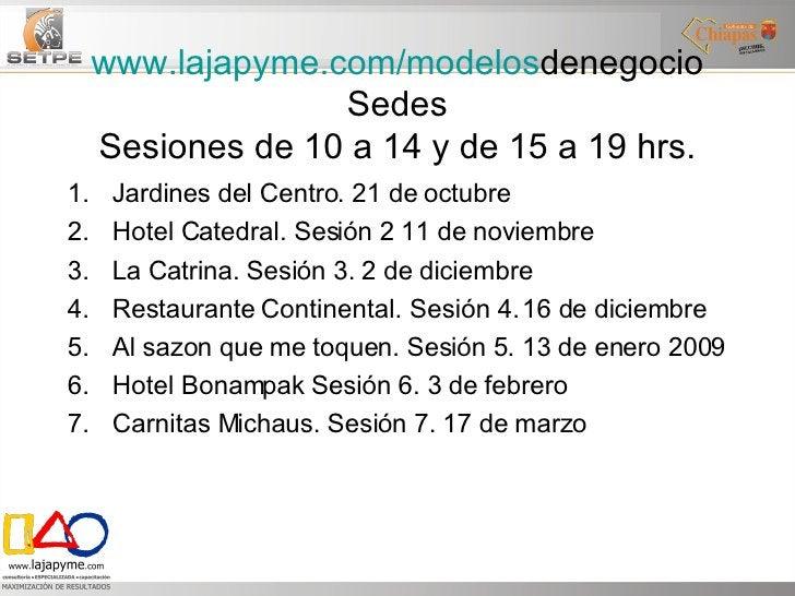 www.lajapyme.com/modelos denegocio Sedes Sesiones de 10 a 14 y de 15 a 19 hrs. <ul><li>Jardines del Centro. 21 de octubre ...