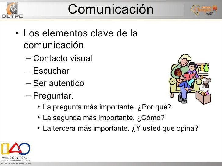 Comunicación <ul><li>Los elementos clave de la comunicación </li></ul><ul><ul><li>Contacto visual </li></ul></ul><ul><ul><...