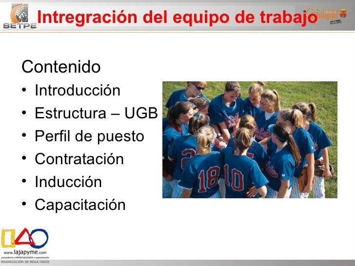 Intregración del equipo de trabajo <ul><li>Contenido </li></ul><ul><li>Introducción </li></ul><ul><li>Estructura – UGB </l...