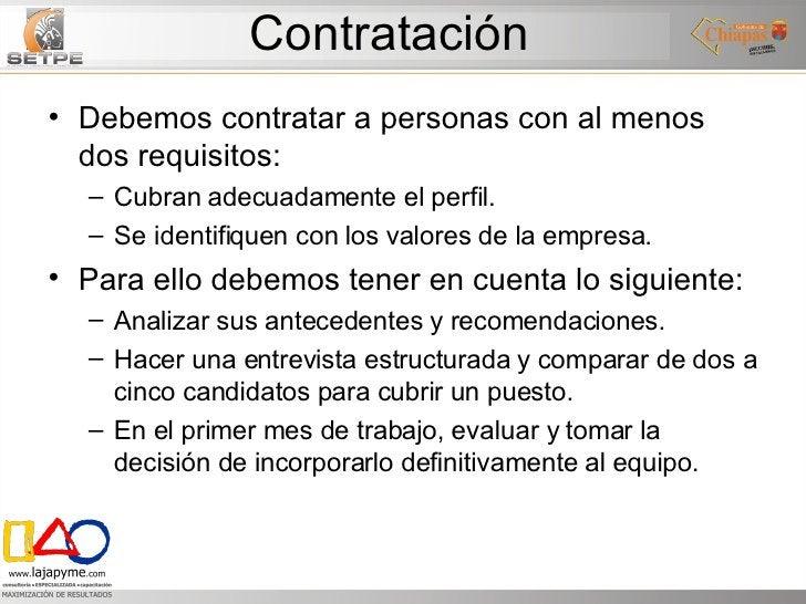 Contratación <ul><li>Debemos contratar a personas con al menos dos requisitos: </li></ul><ul><ul><li>Cubran adecuadamente ...
