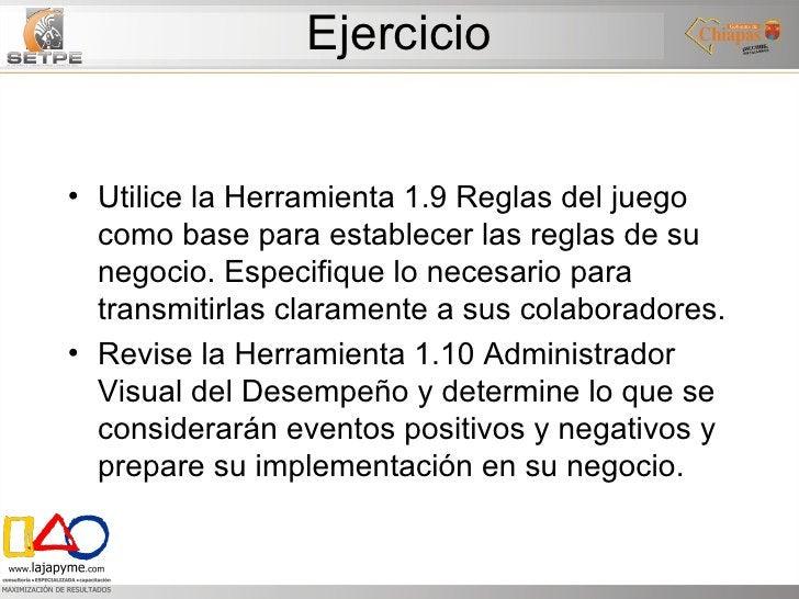 Ejercicio <ul><li>Utilice la Herramienta 1.9 Reglas del juego como base para establecer las reglas de su negocio. Especifi...