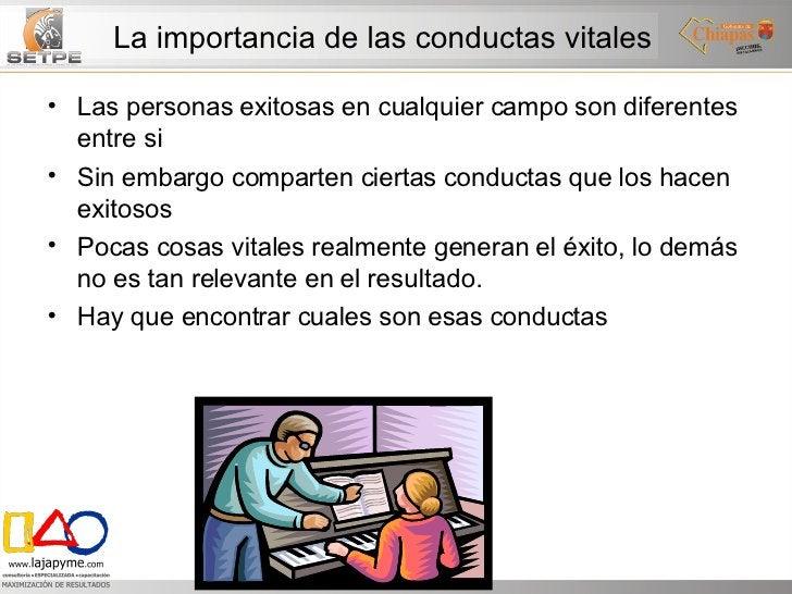 La importancia de las conductas vitales <ul><li>Las personas exitosas en cualquier campo son diferentes entre si </li></ul...