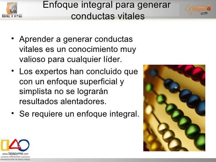 Enfoque integral para generar  conductas vitales <ul><li>Aprender a generar conductas vitales es un conocimiento muy valio...