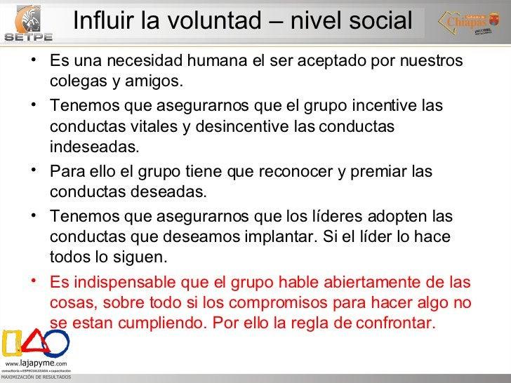 Influir la voluntad – nivel social <ul><li>Es una necesidad humana el ser aceptado por nuestros colegas y amigos. </li></u...