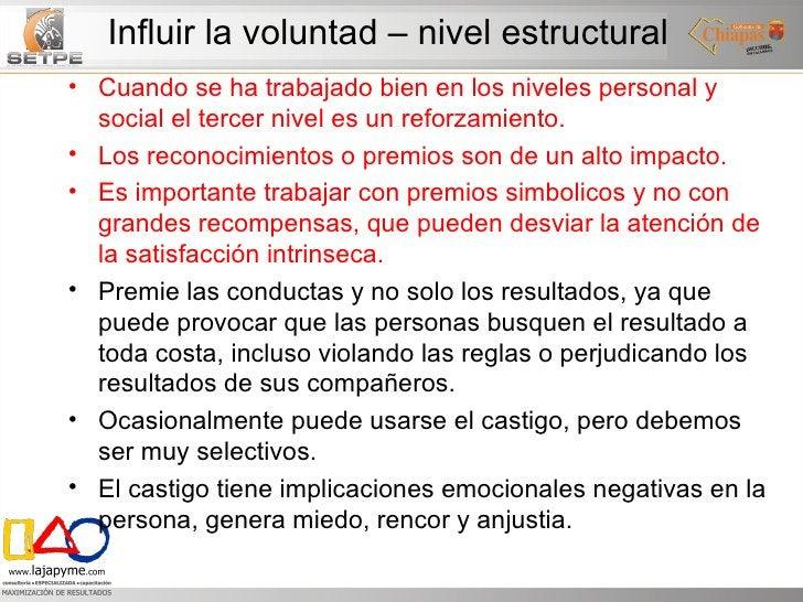 Influir la voluntad – nivel estructural <ul><li>Cuando se ha trabajado bien en los niveles personal y social el tercer niv...