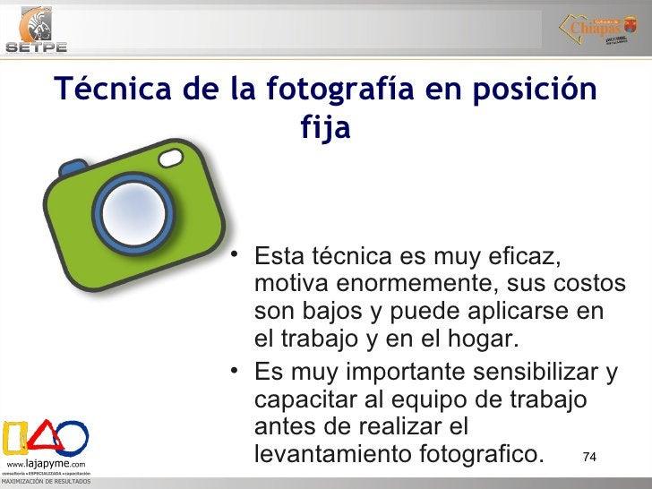 Técnica de la fotografía en posición fija <ul><li>Esta técnica es muy eficaz, motiva enormemente, sus costos son bajos y p...