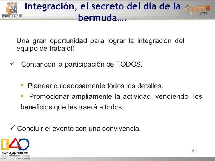Integración, el secreto del día de la bermuda…. <ul><li>Contar con la participación de TODOS.  </li></ul><ul><ul><li>Plane...