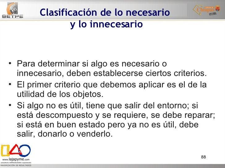 Clasificación de lo necesario  y lo innecesario <ul><li>Para determinar si algo es necesario o innecesario, deben establec...