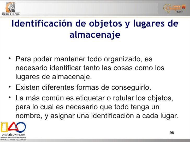 Identificación de objetos y lugares de almacenaje <ul><li>Para poder mantener todo organizado, es necesario identificar ta...