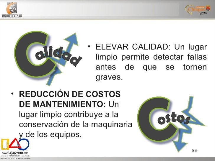 <ul><li>REDUCCIÓN DE COSTOS DE MANTENIMIENTO:  Un lugar limpio contribuye a la conservación de la maquinaria y de los equi...
