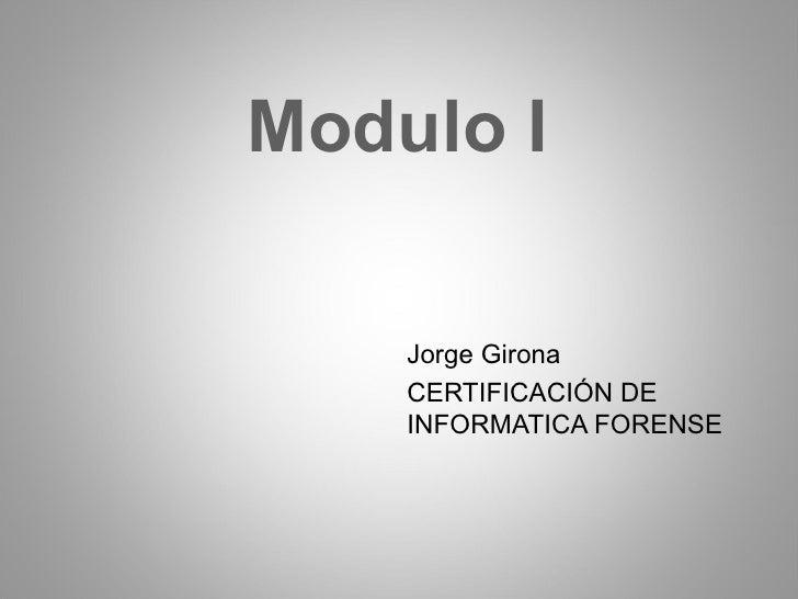 Modulo I Jorge Girona CERTIFICACIÓN DE INFORMATICA FORENSE
