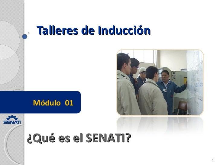 Talleres de Inducción Módulo  01 ¿Qué es el SENATI?