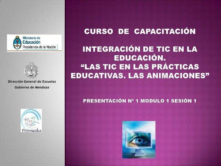 """CURSO  DE  CAPACITACIÓNIntegración de TIC en la Educación. """"Las TIC en las Prácticas Educativas. Las Animaciones""""PRESENTAC..."""