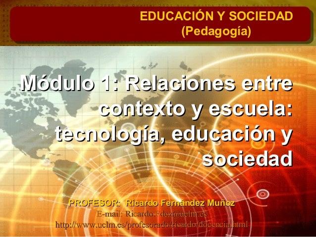 Módulo 1: Relaciones entreMódulo 1: Relaciones entrecontexto y escuela:contexto y escuela:tecnología, educación ytecnologí...