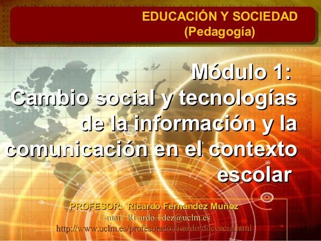 Módulo 1:Módulo 1: Cambio social y tecnologíasCambio social y tecnologías de la información y lade la información y la com...