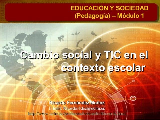 Cambio social y TIC en elCambio social y TIC en el contexto escolarcontexto escolar EDUCACIÓN Y SOCIEDAD (Pedagogía) – Mód...