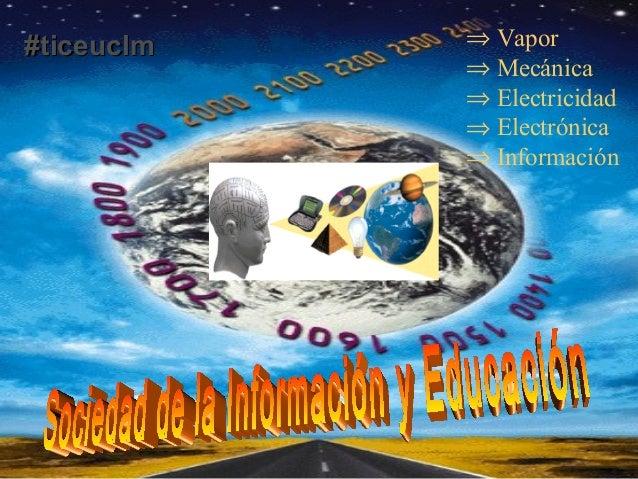 ⇒ Vapor ⇒ Mecánica ⇒ Electricidad ⇒ Electrónica ⇒ Información #ticeuclm#ticeuclm