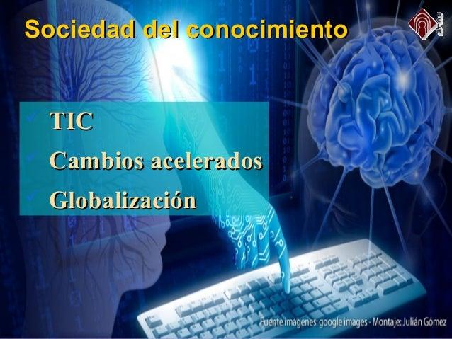  TICTIC  Cambios aceleradosCambios acelerados  GlobalizaciónGlobalización Sociedad del conocimientoSociedad del conocim...