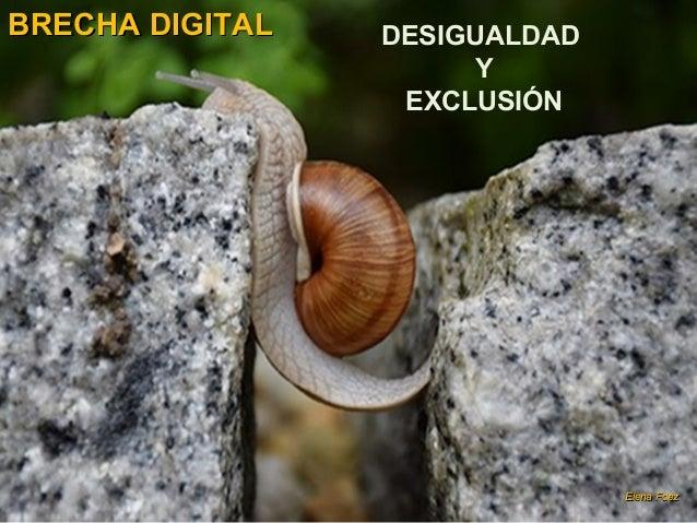 BRECHA DIGITALBRECHA DIGITAL DESIGUALDAD Y EXCLUSIÓN Elena FdezElena Fdez