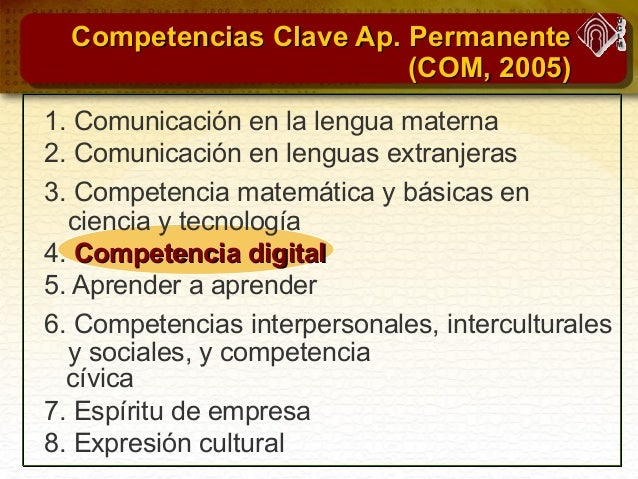 Competencias Clave Ap. PermanenteCompetencias Clave Ap. Permanente (COM, 2005)(COM, 2005) 1. Comunicación en la lengua mat...