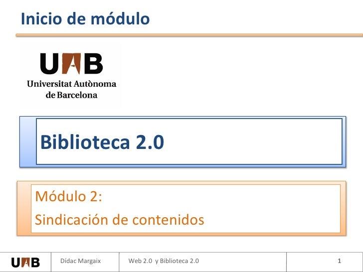 Inicio de módulo       Biblioteca 2.0   Módulo 2:  Sindicación de contenidos      Dídac Margaix   Web 2.0 y Biblioteca 2.0...