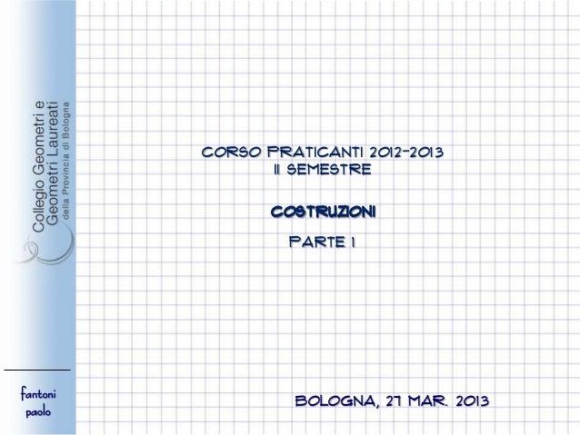 CORSO Praticanti 2o12-2o13                 II semestre                 COSTRUZIONI                   PARTE 1fantoni       ...