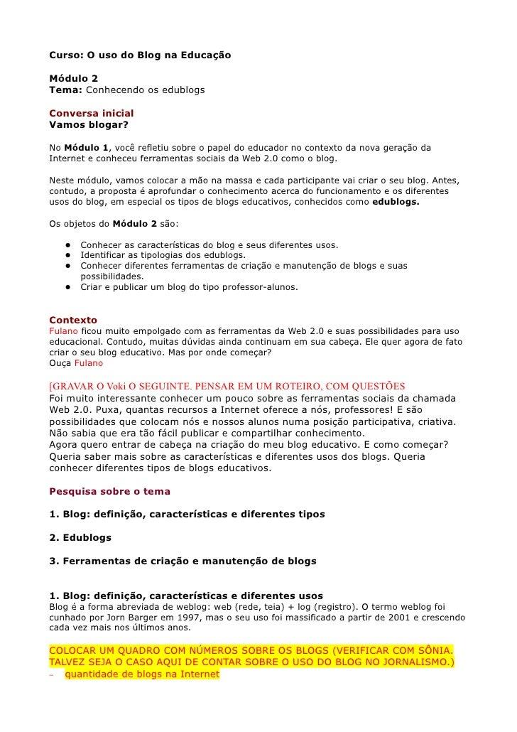 Curso: O uso do Blog na EducaçãoMódulo 2Tema: Conhecendo os edublogsConversa inicialVamos blogar?No Módulo 1, você refleti...